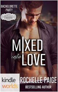 Book Cover: Mixed Into Love (A Bachelorette Party Series Novella) by Rochelle Paige